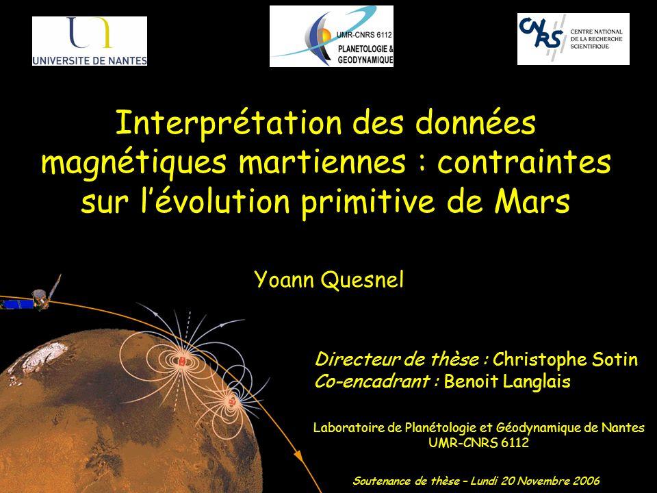 Interprétation des données magnétiques martiennes : contraintes sur lévolution primitive de Mars Yoann Quesnel Directeur de thèse : Christophe Sotin C