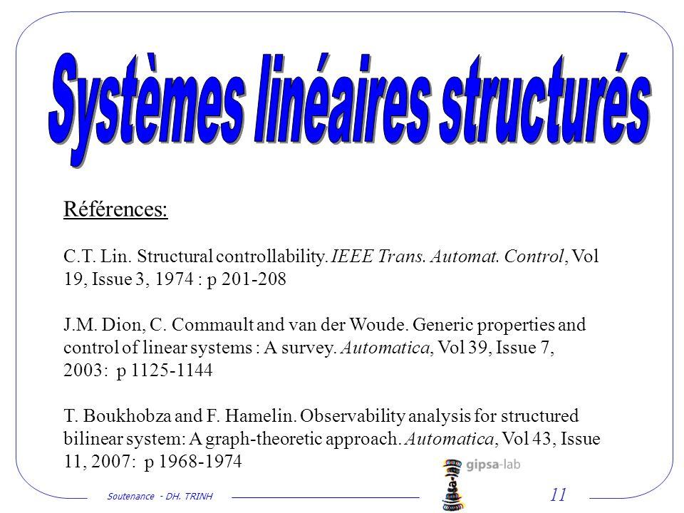 Soutenance - DH. TRINH 11 Références: C.T. Lin. Structural controllability. IEEE Trans. Automat. Control, Vol 19, Issue 3, 1974 : p 201-208 J.M. Dion,