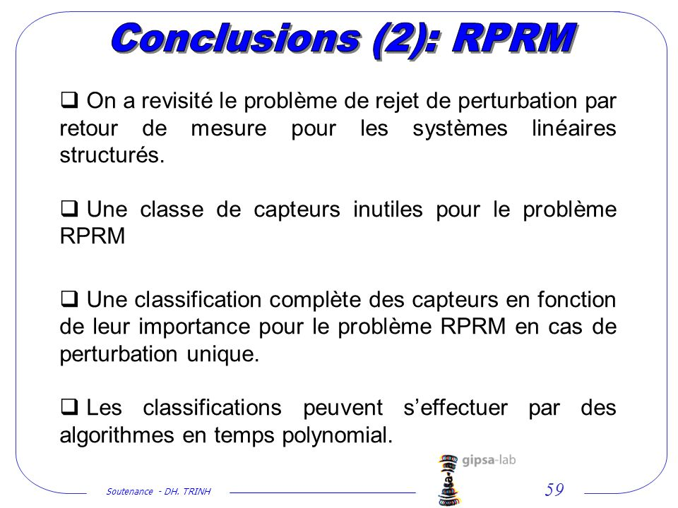 Soutenance - DH. TRINH 59 On a revisité le problème de rejet de perturbation par retour de mesure pour les systèmes linéaires structurés. Une classe d