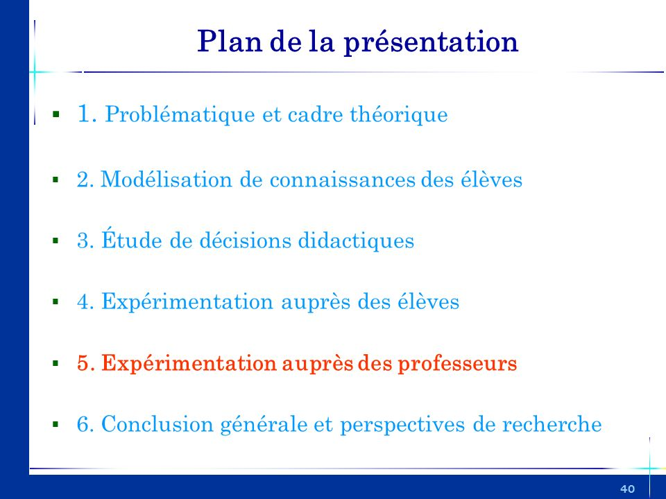 40 Plan de la présentation 1. Problématique et cadre théorique 2. Modélisation de connaissances des élèves 3. Étude de décisions didactiques 4. Expéri
