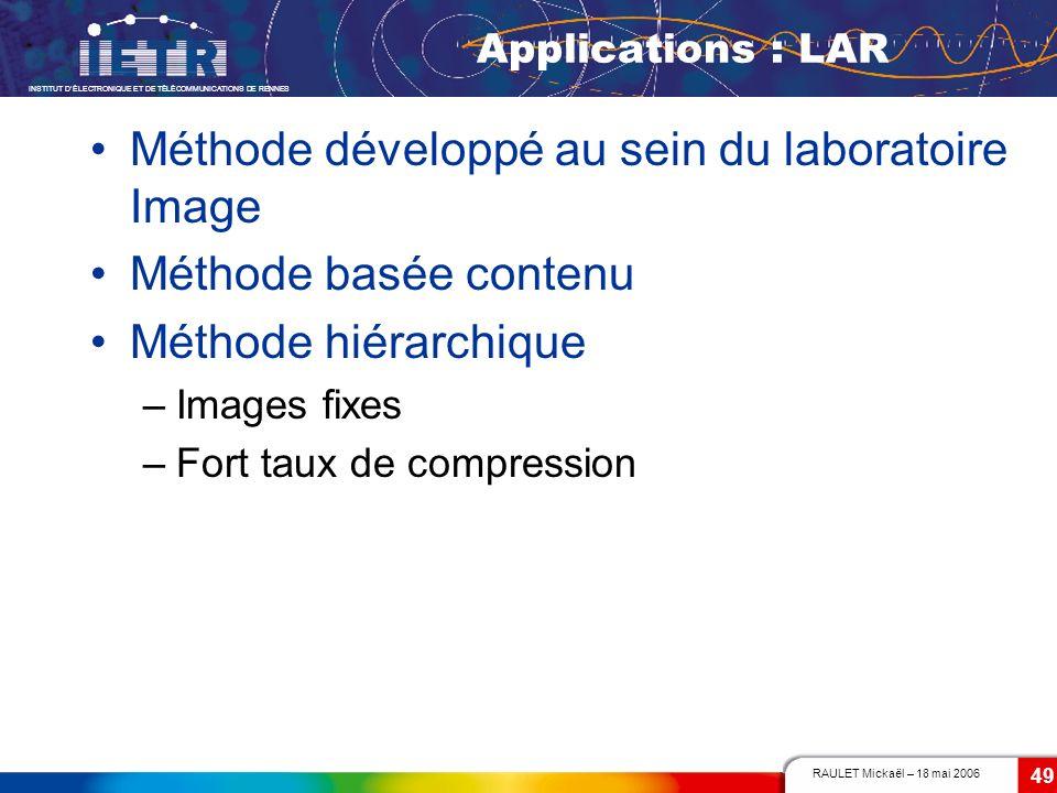 RAULET Mickaël – 18 mai 2006 INSTITUT DÉLECTRONIQUE ET DE TÉLÉCOMMUNICATIONS DE RENNES 49 Applications : LAR Méthode développé au sein du laboratoire