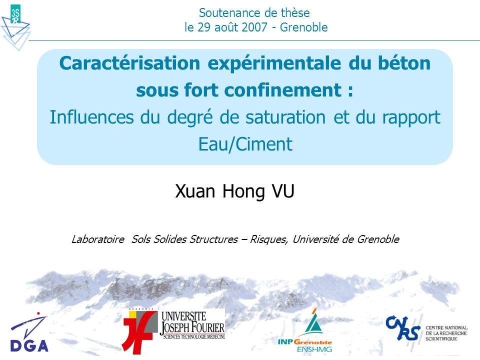Caractérisation expérimentale du béton sous fort confinement : Influences du degré de saturation et du rapport Eau/Ciment Xuan Hong VU Laboratoire Sol