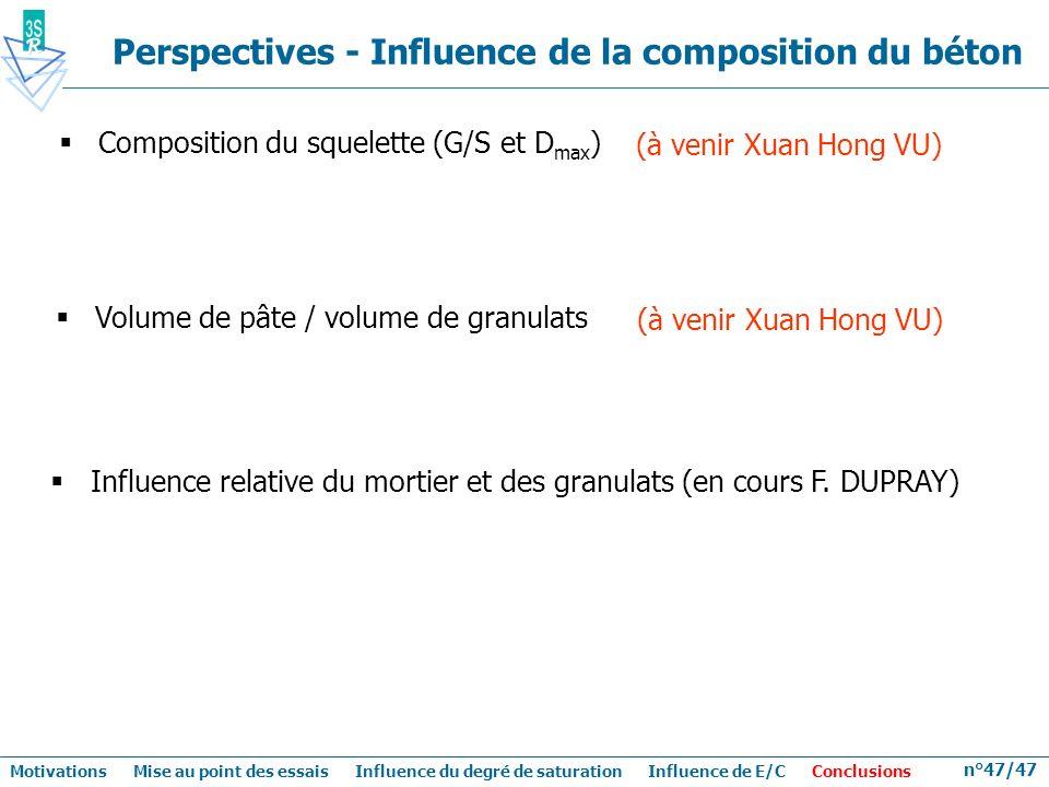 n°47/47 Perspectives - Influence de la composition du béton Influence relative du mortier et des granulats (en cours F. DUPRAY) Volume de pâte / volum