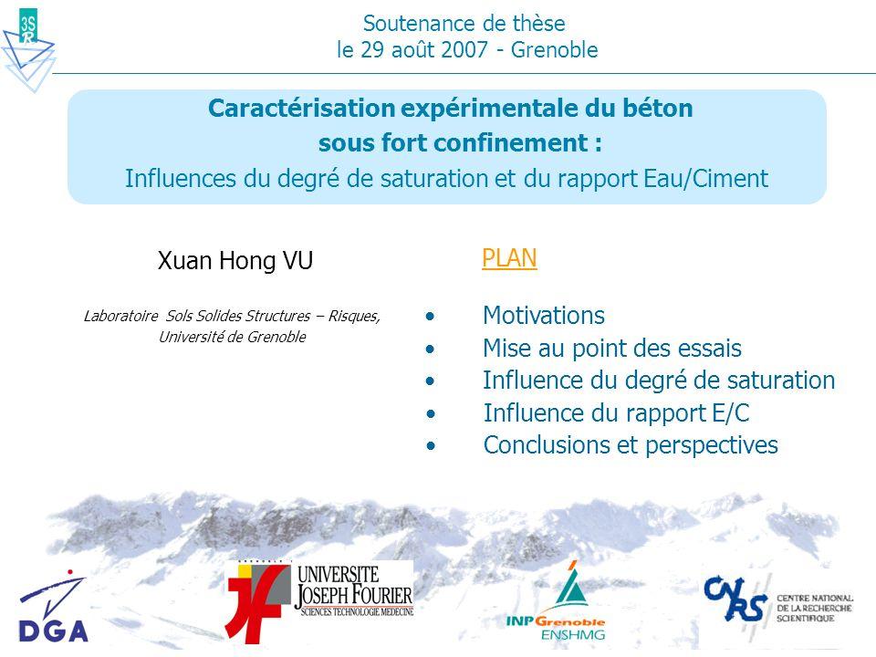 Caractérisation expérimentale du béton sous fort confinement : Influences du degré de saturation et du rapport Eau/Ciment Xuan Hong VU PLAN Laboratoir