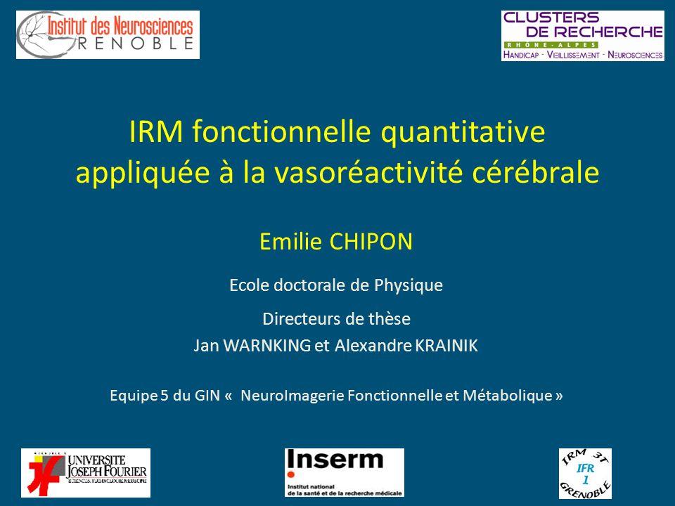 IRM fonctionnelle quantitative appliquée à la vasoréactivité cérébrale Emilie CHIPON Ecole doctorale de Physique Directeurs de thèse Jan WARNKING et A