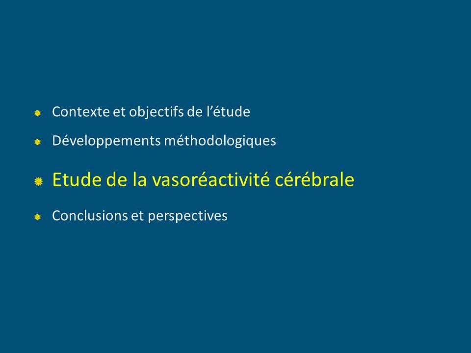 Contexte et objectifs de létude Développements méthodologiques Etude de la vasoréactivité cérébrale Conclusions et perspectives