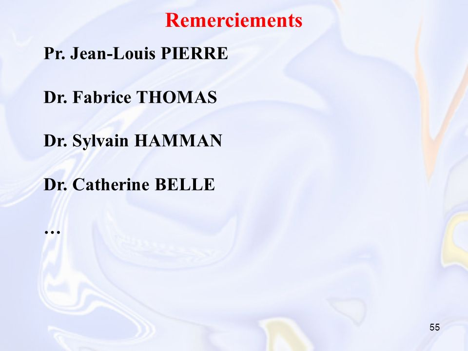 55 Remerciements Pr. Jean-Louis PIERRE Dr. Fabrice THOMAS Dr. Sylvain HAMMAN Dr. Catherine BELLE …