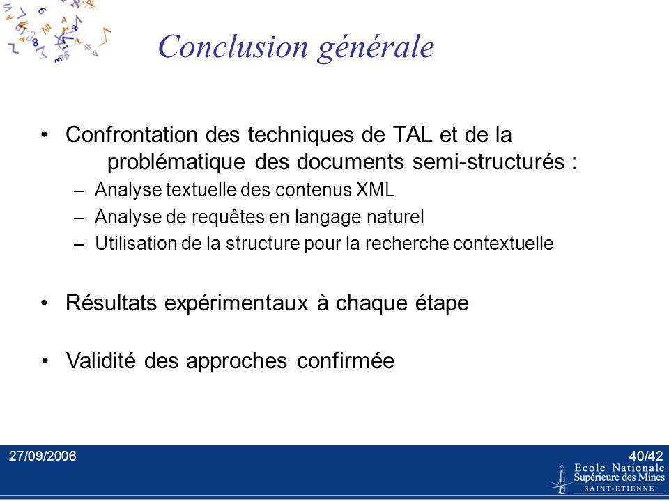 27/09/200639/42 Résultats : conclusion Méthodologie Résultats Conclusion Evaluation très positive : - le langage naturel est une alternative viable -