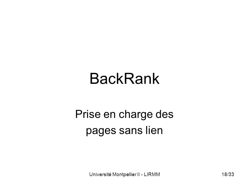 Université Montpellier II - LIRMM18/33 BackRank Prise en charge des pages sans lien