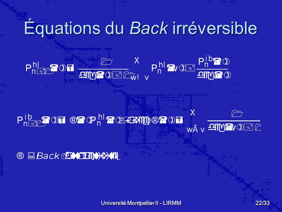 Université Montpellier II - LIRMM22/33 Équations du Back irréversible