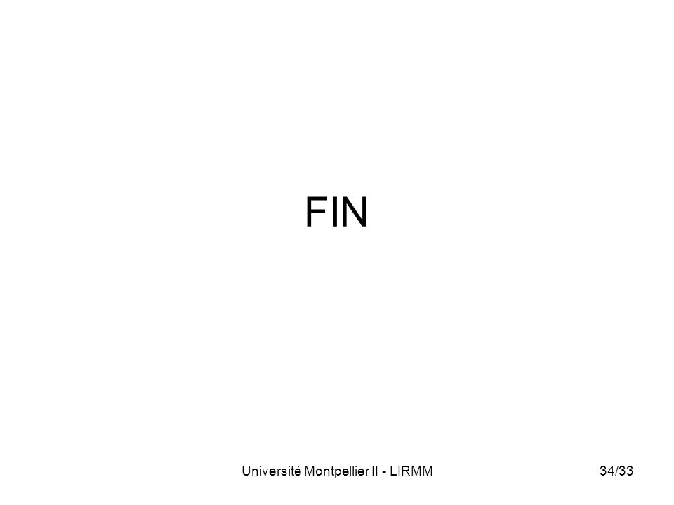 Université Montpellier II - LIRMM34/33 FIN