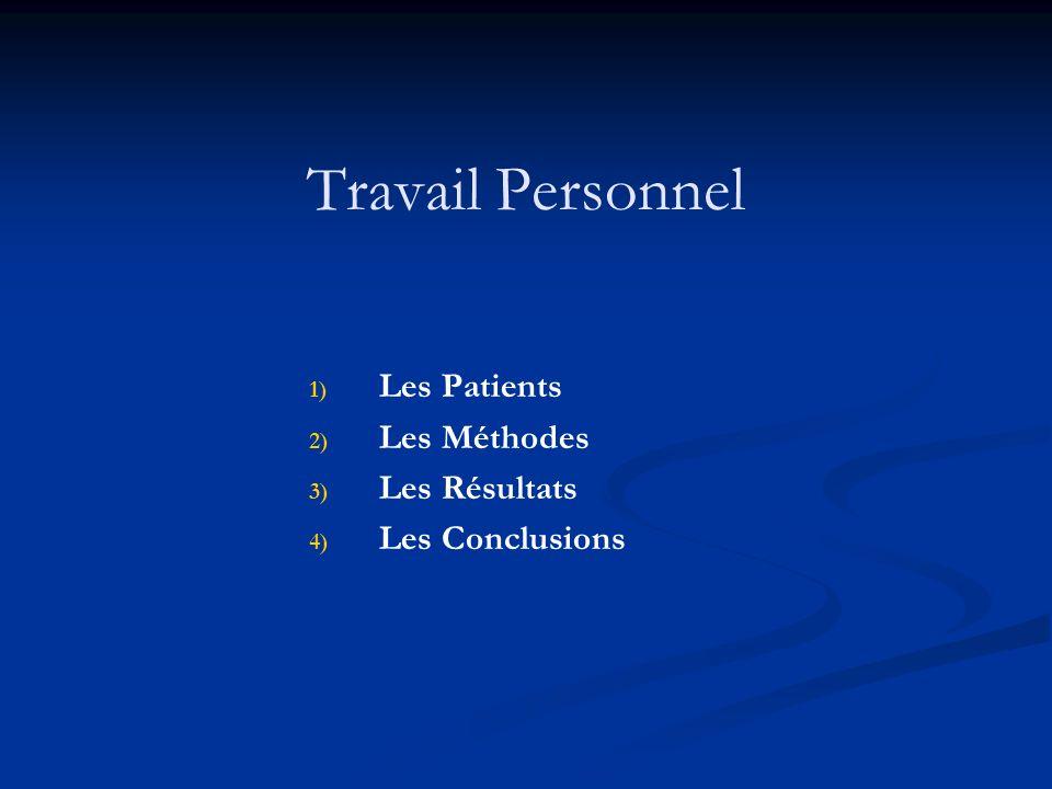 Travail Personnel 1) 1) Les Patients 2) 2) Les Méthodes 3) 3) Les Résultats 4) 4) Les Conclusions
