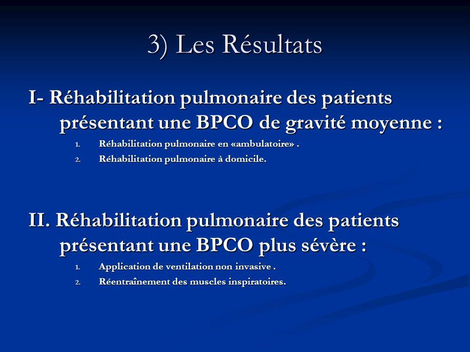 3) Les Résultats I- Réhabilitation pulmonaire des patients présentant une BPCO de gravité moyenne : 1. Réhabilitation pulmonaire en «ambulatoire». 2.