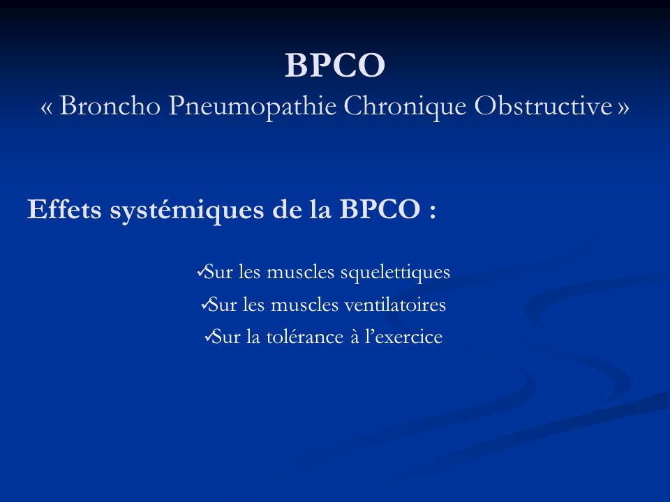 BPCO « Broncho Pneumopathie Chronique Obstructive » Effets systémiques de la BPCO : Sur les muscles squelettiques Sur les muscles ventilatoires Sur la