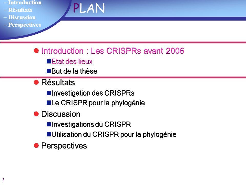 Introduction Résultats Discussion Perspectives 13 Outils informatiques créés Analyse systématique de tous les CRISPRs des génomes séquencés Analyse systématique de tous les CRISPRs des génomes séquencés Utilisation du CRISPR pour la phylogénie intra-espèce Utilisation du CRISPR pour la phylogénie intra-espèce Créer une base de données Analyser les séquences flanquantes Stocker les DR Stocker les spacers (tronçons de virus) Effectuer des BLAST CRISPRdb Analyse de la microévolution Comparaison des CRISPRs Identifier les spacers Construire un catalogue par espèce CRISPRcompar Données Gold Oct.