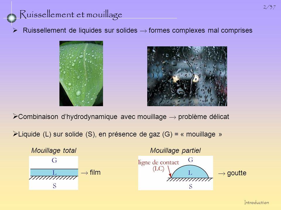 2/37 Ruissellement et mouillage Introduction Ruissellement de liquides sur solides formes complexes mal comprises Combinaison dhydrodynamique avec mou