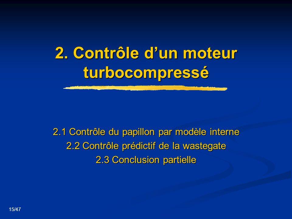 15/47 2. Contrôle dun moteur turbocompressé 2.1 Contrôle du papillon par modèle interne 2.2 Contrôle prédictif de la wastegate 2.3 Conclusion partiell