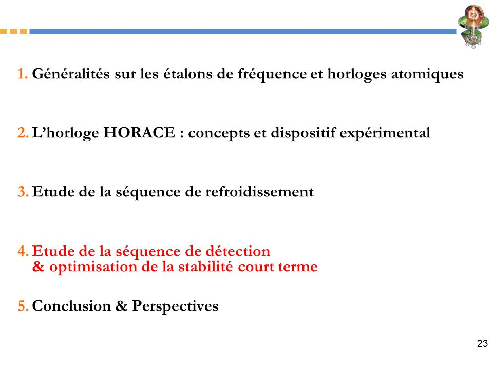 23 1.Généralités sur les étalons de fréquence et horloges atomiques 2.Lhorloge HORACE : concepts et dispositif expérimental 3.Etude de la séquence de
