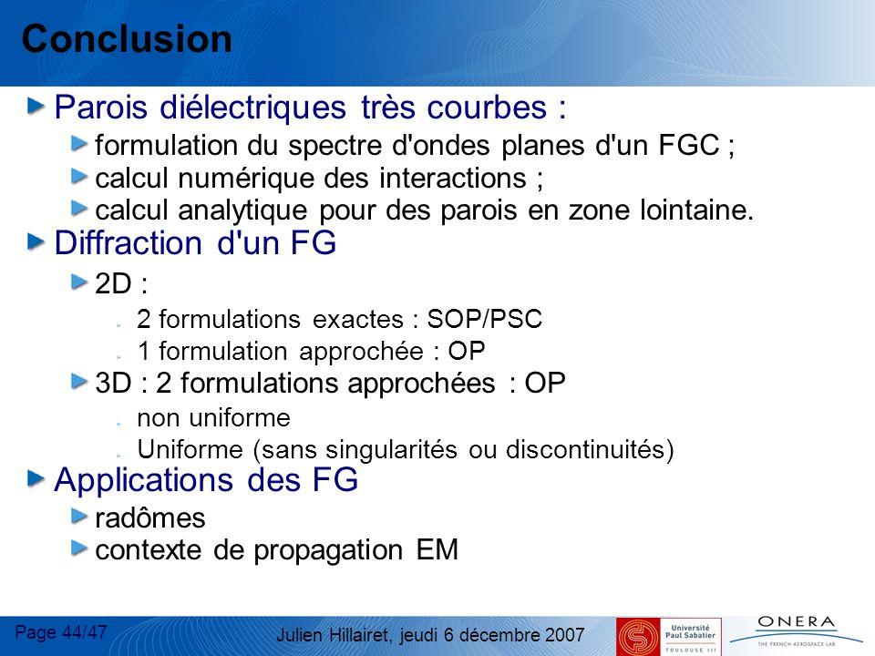 Page 44/47 Julien Hillairet, jeudi 6 décembre 2007 Conclusion Parois diélectriques très courbes : formulation du spectre d'ondes planes d'un FGC ; cal