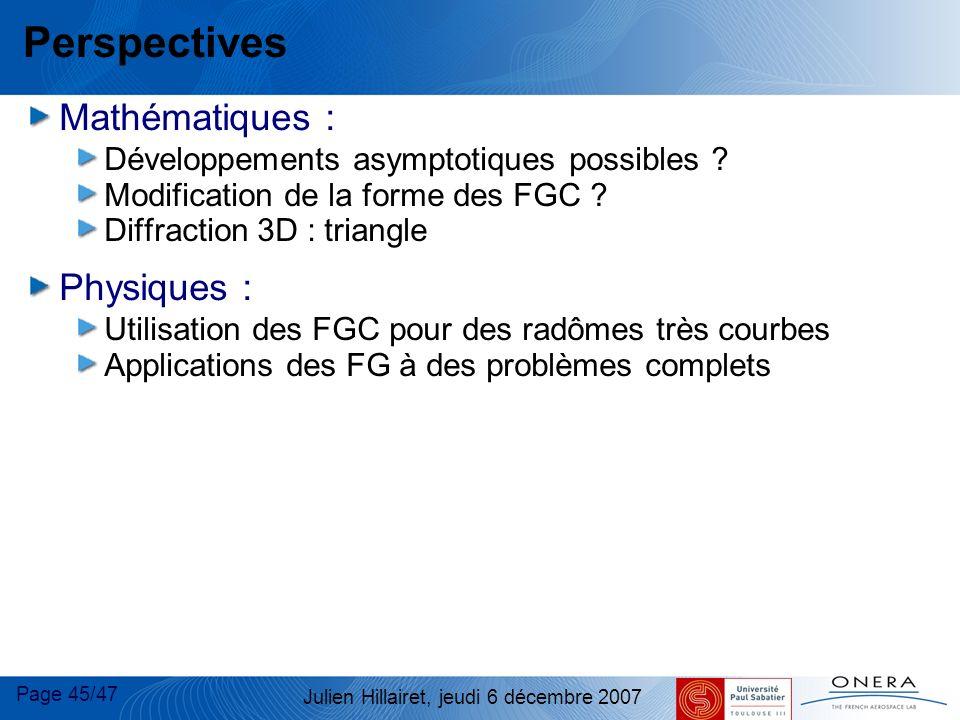 Page 45/47 Julien Hillairet, jeudi 6 décembre 2007 Perspectives Mathématiques : Développements asymptotiques possibles ? Modification de la forme des