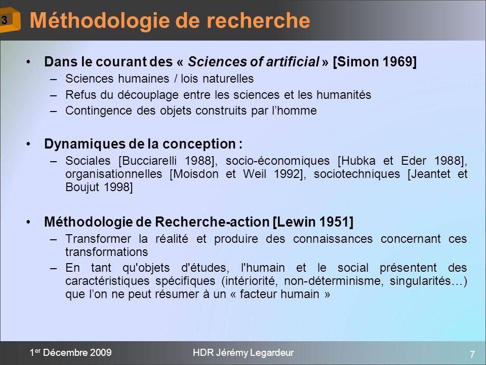 7 1 er Décembre 2009HDR Jérémy Legardeur Dans le courant des « Sciences of artificial » [Simon 1969] –Sciences humaines / lois naturelles –Refus du dé