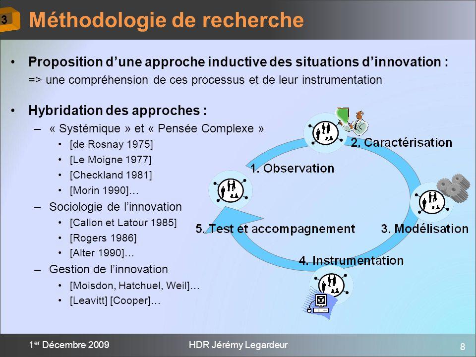 8 1 er Décembre 2009HDR Jérémy Legardeur Proposition dune approche inductive des situations dinnovation : => une compréhension de ces processus et de