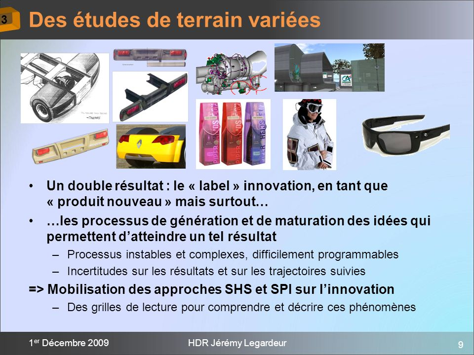 9 1 er Décembre 2009HDR Jérémy Legardeur Un double résultat : le « label » innovation, en tant que « produit nouveau » mais surtout… …les processus de