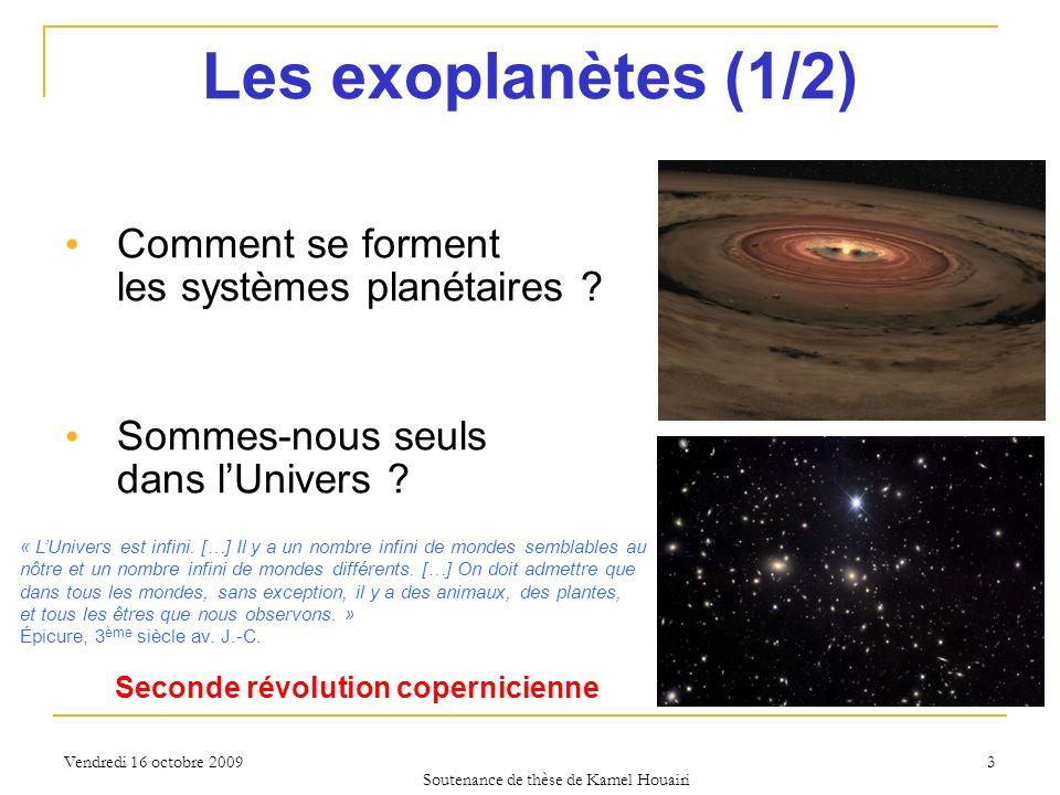 Vendredi 16 octobre 2009 Les exoplanètes (1/2) Comment se forment les systèmes planétaires ? Sommes-nous seuls dans lUnivers ? « LUnivers est infini.