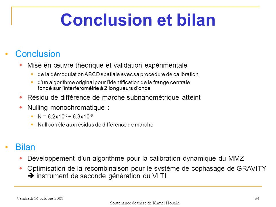 Vendredi 16 octobre 2009 34 Conclusion et bilan Conclusion Mise en œuvre théorique et validation expérimentale de la démodulation ABCD spatiale avec s