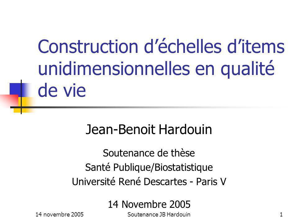 14 novembre 2005Soutenance JB Hardouin1 Construction déchelles ditems unidimensionnelles en qualité de vie Jean-Benoit Hardouin Soutenance de thèse Sa