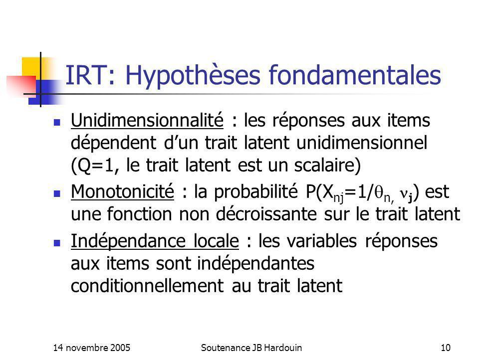 14 novembre 2005Soutenance JB Hardouin10 IRT: Hypothèses fondamentales Unidimensionnalité : les réponses aux items dépendent dun trait latent unidimen