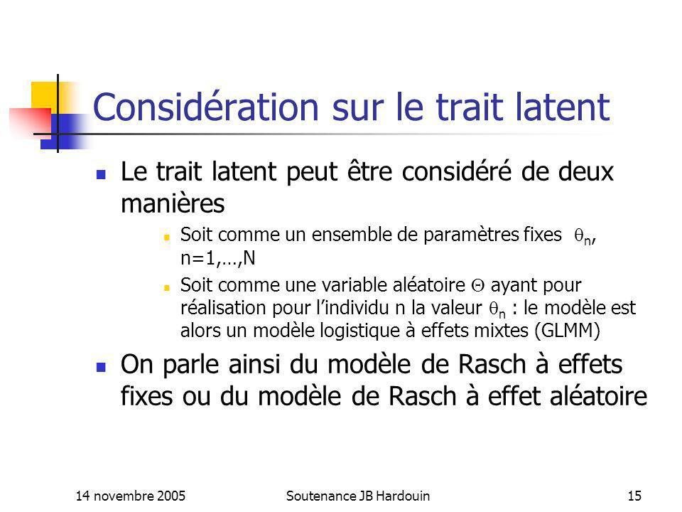 14 novembre 2005Soutenance JB Hardouin15 Considération sur le trait latent Le trait latent peut être considéré de deux manières Soit comme un ensemble