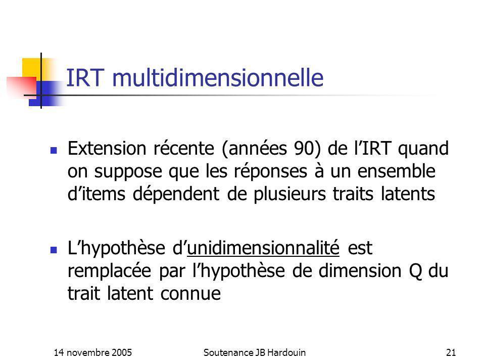 14 novembre 2005Soutenance JB Hardouin21 IRT multidimensionnelle Extension récente (années 90) de lIRT quand on suppose que les réponses à un ensemble