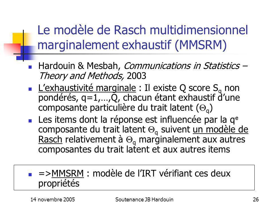 14 novembre 2005Soutenance JB Hardouin26 Le modèle de Rasch multidimensionnel marginalement exhaustif (MMSRM) Hardouin & Mesbah, Communications in Sta