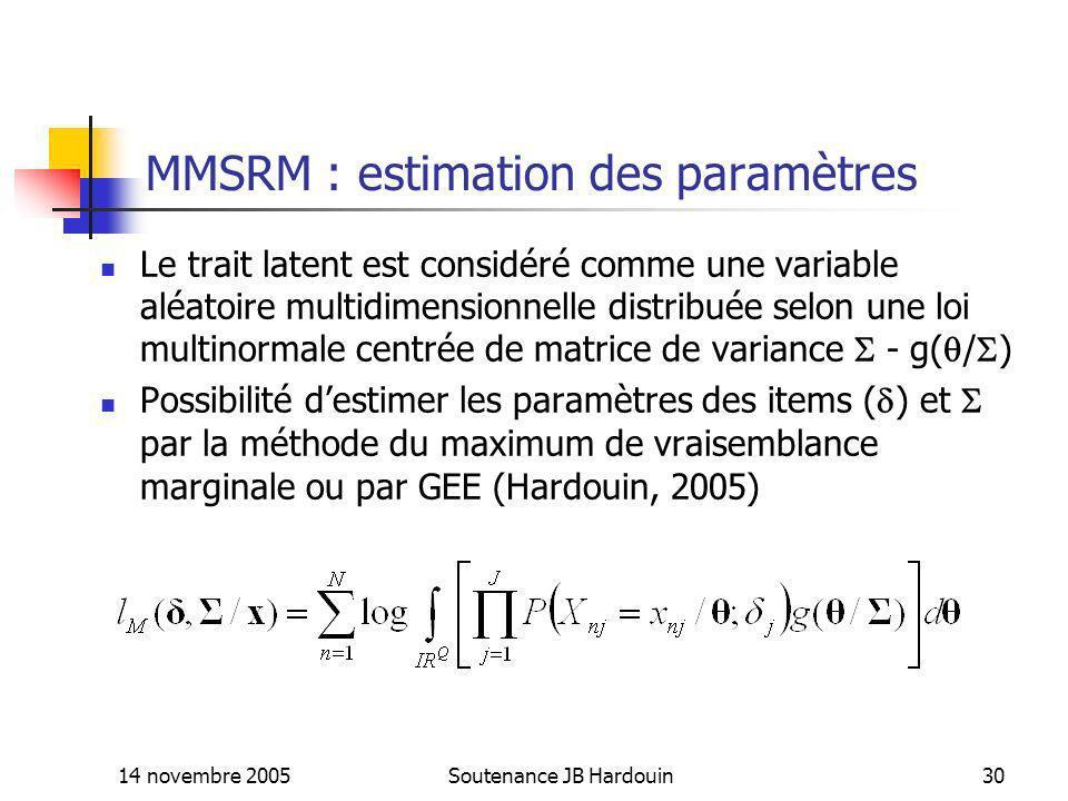 14 novembre 2005Soutenance JB Hardouin30 MMSRM : estimation des paramètres Le trait latent est considéré comme une variable aléatoire multidimensionne