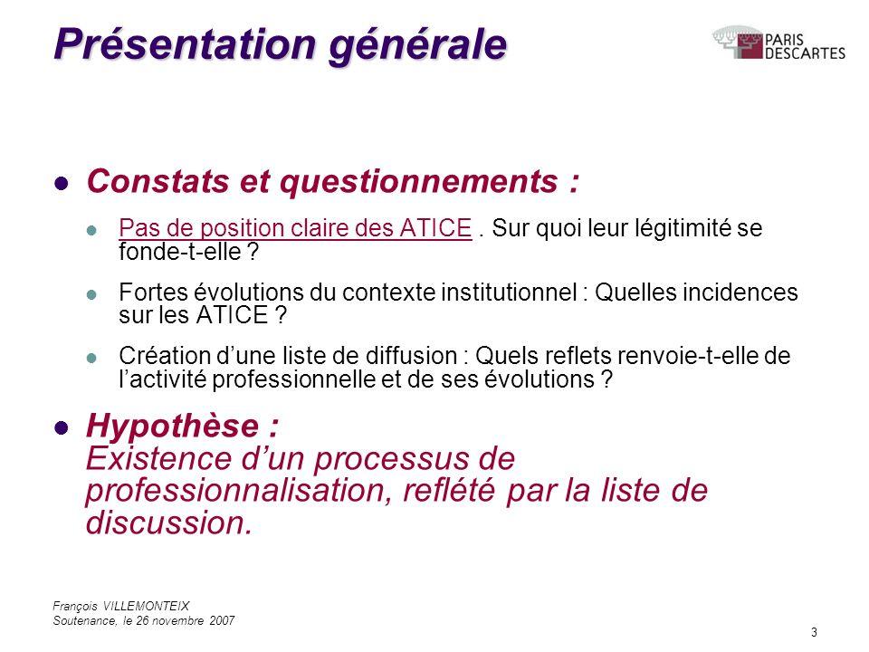 François VILLEMONTEIX Soutenance, le 26 novembre 2007 3 Présentation générale Constats et questionnements : Pas de position claire des ATICE.
