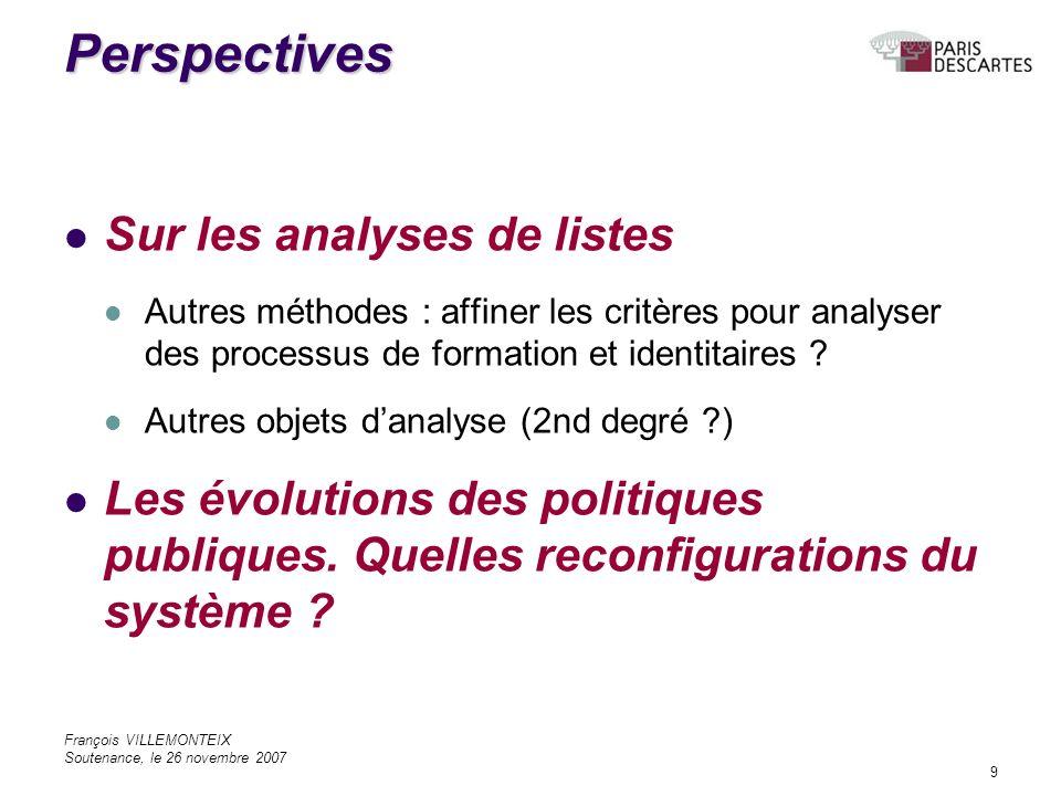 François VILLEMONTEIX Soutenance, le 26 novembre 2007 9 Perspectives Sur les analyses de listes Autres méthodes : affiner les critères pour analyser des processus de formation et identitaires .