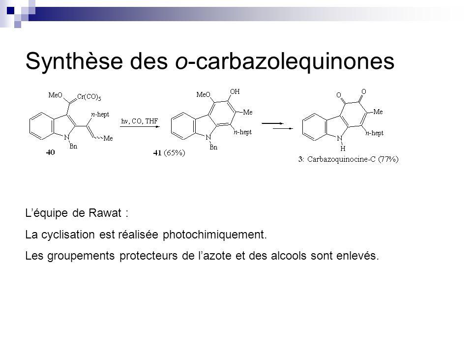 Synthèse des o-carbazolequinones Léquipe de Rawat : La cyclisation est réalisée photochimiquement. Les groupements protecteurs de lazote et des alcool