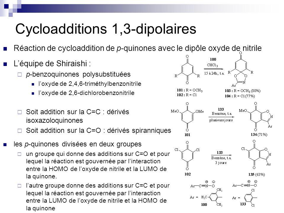 Cycloadditions 1,3-dipolaires Réaction de cycloaddition de p-quinones avec le dipôle oxyde de nitrile Léquipe de Shiraishi : p-benzoquinones polysubst