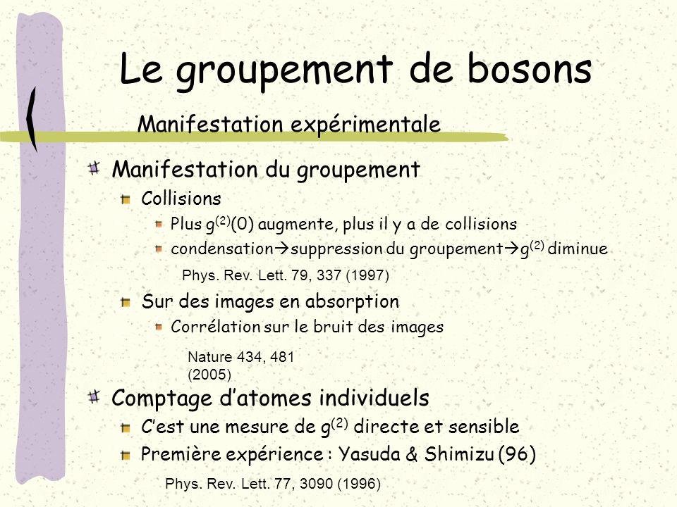 Le groupement de bosons Manifestation expérimentale Manifestation du groupement Collisions Plus g (2) (0) augmente, plus il y a de collisions condensa