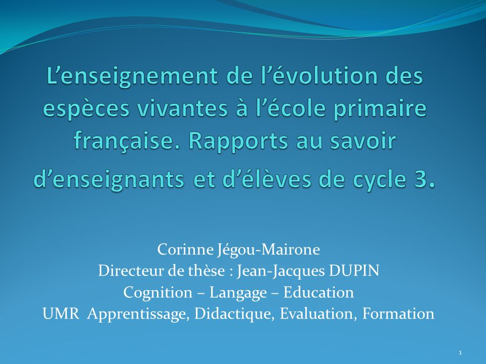 Corinne Jégou-Mairone Directeur de thèse : Jean-Jacques DUPIN Cognition – Langage – Education UMR Apprentissage, Didactique, Evaluation, Formation 1