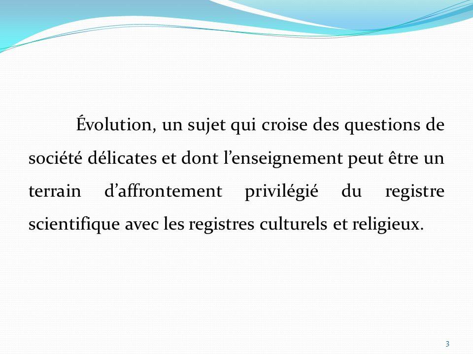 Évolution, un sujet qui croise des questions de société délicates et dont lenseignement peut être un terrain daffrontement privilégié du registre scientifique avec les registres culturels et religieux.