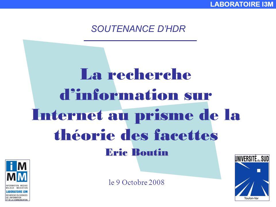 LABORATOIRE I3M SOUTENANCE DHDR La recherche dinformation sur Internet au prisme de la théorie des facettes Eric Boutin le 9 Octobre 2008