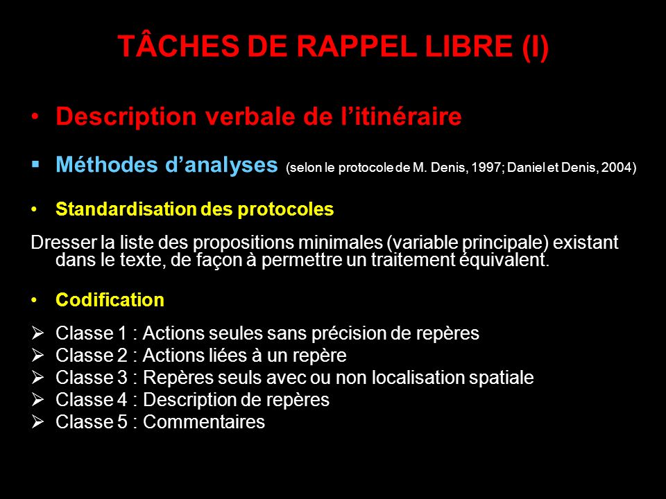 TÂCHES DE RAPPEL LIBRE (I) Description verbale de litinéraire Méthodes danalyses (selon le protocole de M. Denis, 1997; Daniel et Denis, 2004) Standar