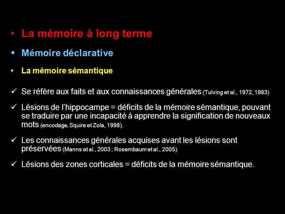 La mémoire à long terme Mémoire déclarative La mémoire sémantique Se réfère aux faits et aux connaissances générales (Tulving et al., 1972, 1983) Lési