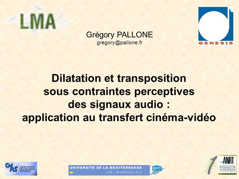 0 Grégory PALLONE gregory@pallone.fr Dilatation et transposition sous contraintes perceptives des signaux audio : application au transfert cinéma-vidéo