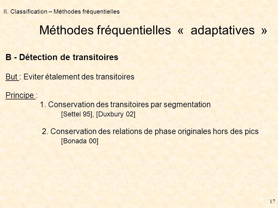 16 II. Classification – Méthodes fréquentielles Méthodes fréquentielles « adaptatives » Temps Amplitude Fréquence Amplitude A - Verrouillage de phase