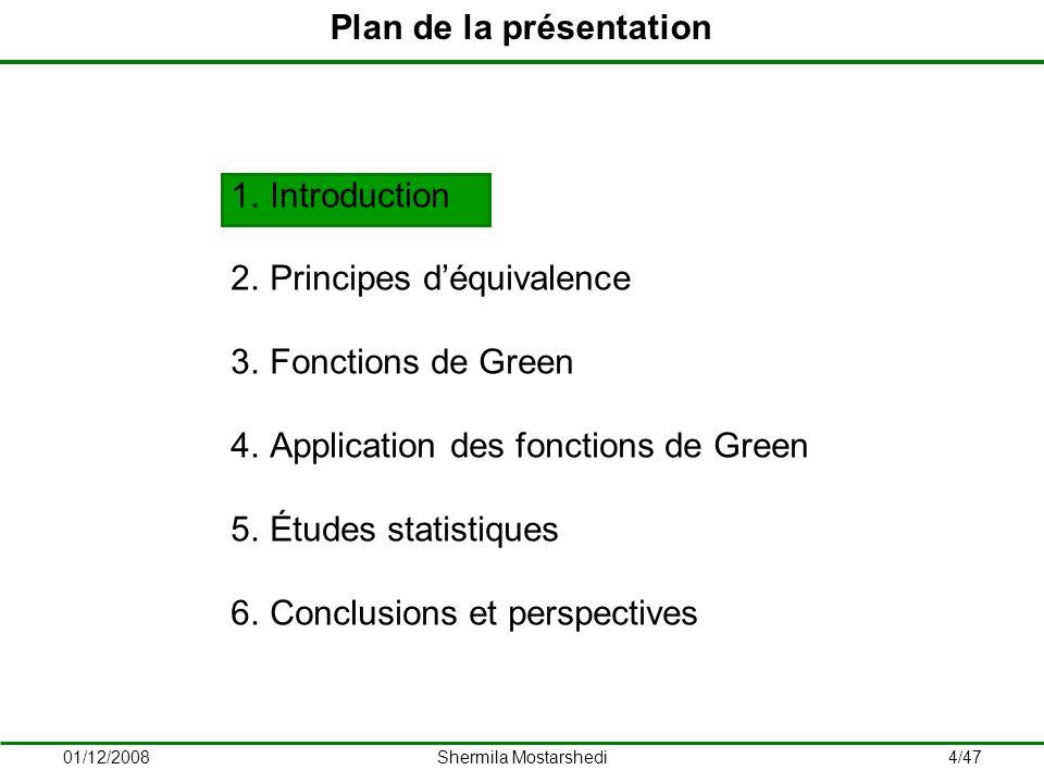 01/12/2008Shermila Mostarshedi45/47 1.Introduction 2.Principes déquivalence 3.Fonctions de Green 4.Application des fonctions de Green 5.Études statistiques 6.Conclusions et perspectives Plan de la présentation