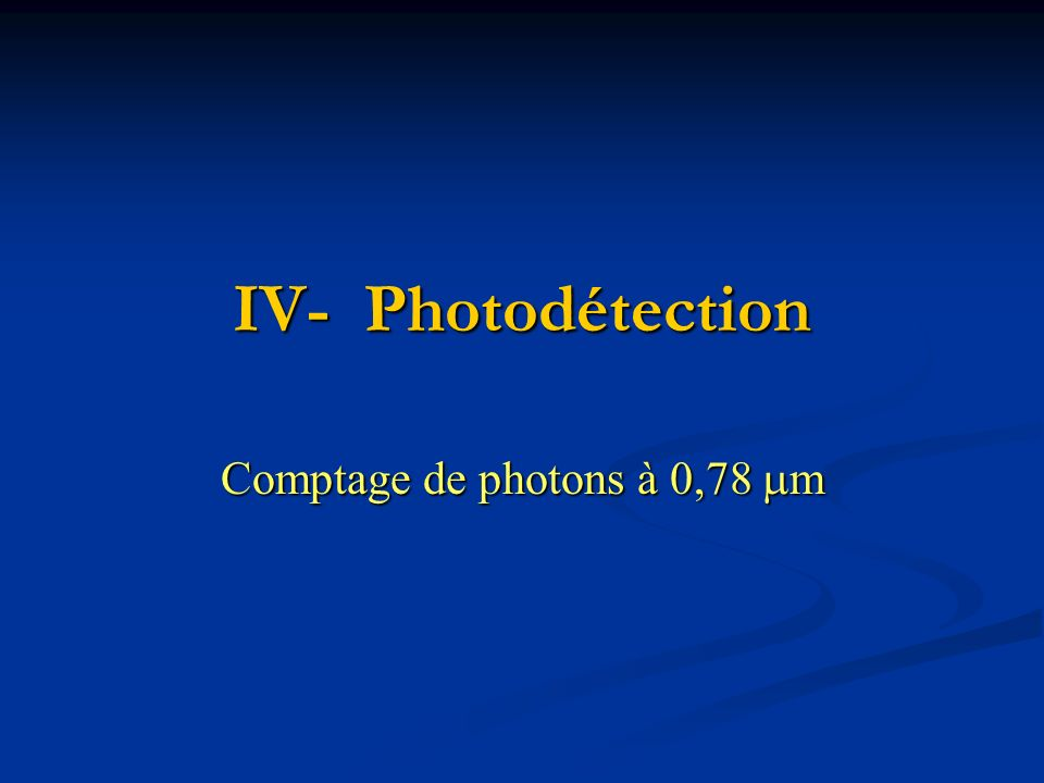 IV- Photodétection Comptage de photons à 0,78 m