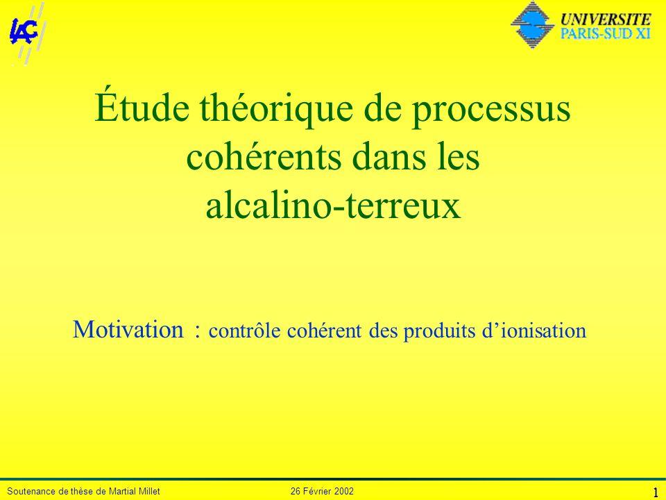 Soutenance de thèse de Martial Millet 26 Février 2002 1 Étude théorique de processus cohérents dans les alcalino-terreux 1 Motivation : contrôle cohér